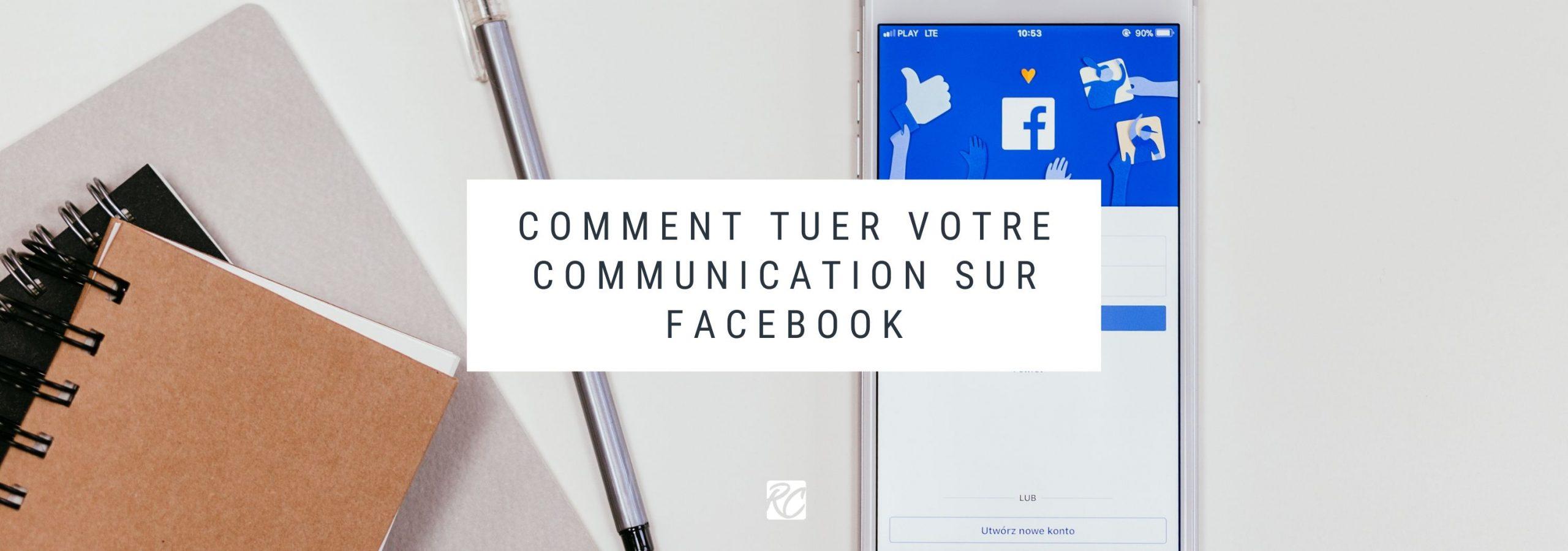 Comment tuer votre communication sur facebook - conseil communication et social media