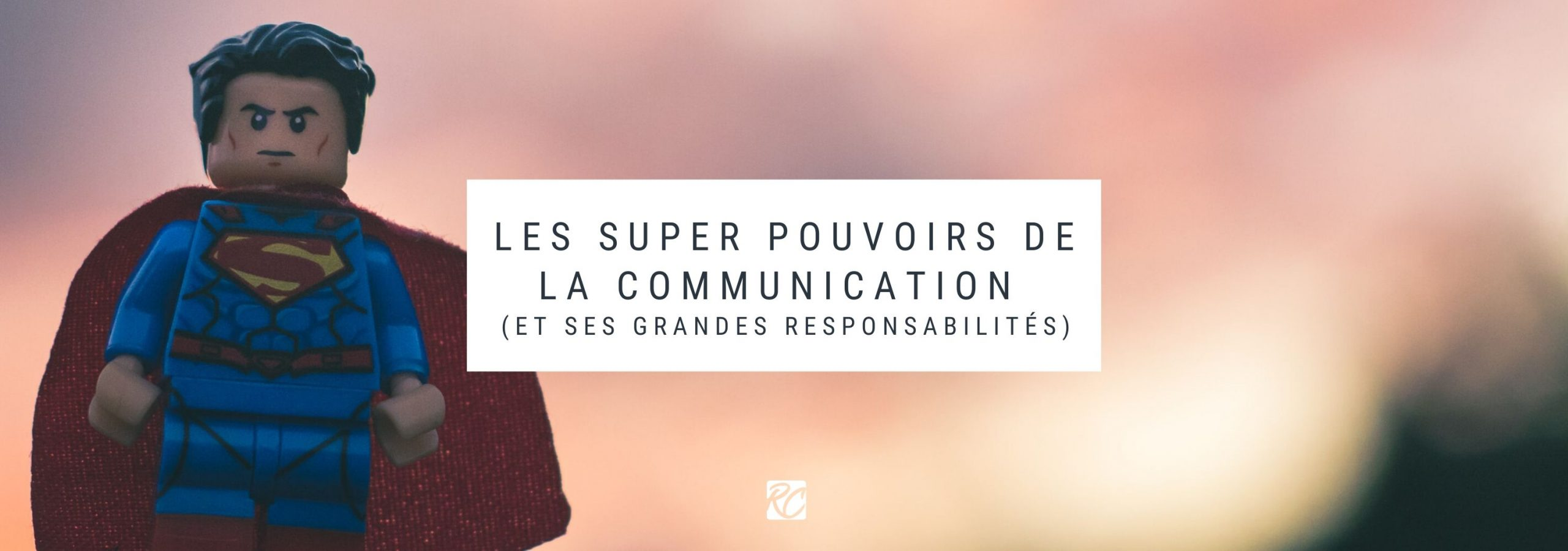 Les super pouvoirs de la communication - Un billet de blog by Roxane Chan Pao